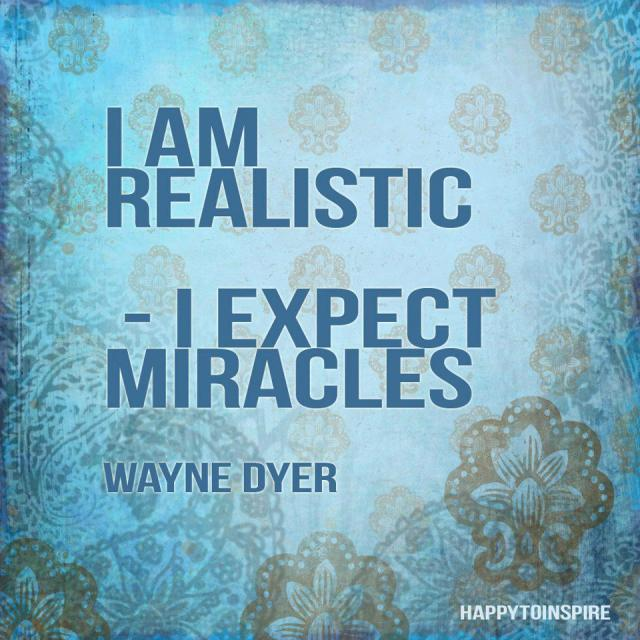 Be Realistic... Expect Miracles :)